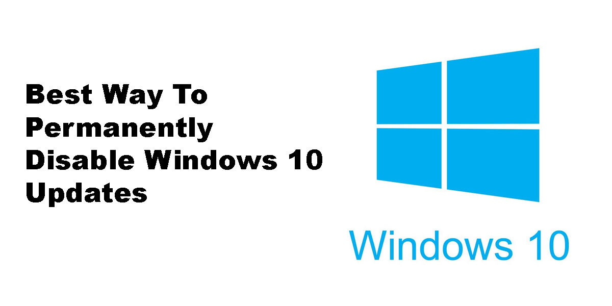Best Way To Permanently Disable Windows 10 Updates