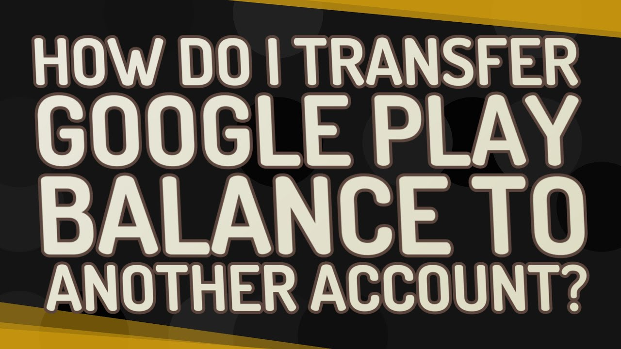 transfer google play balance to another google account